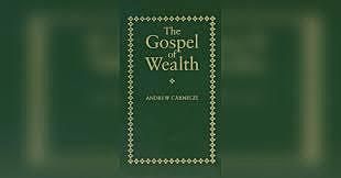 •	Andrew Carnegie's Gospel of Wealth