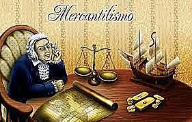 TEORÍA DEL MERCANTILISMO. Caracterizado por un fuerte intervencionismo del Estado y un alto proteccionismo.