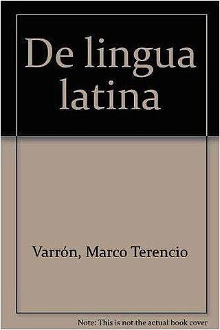 Obra de Marco Terencio Varrón :un estudio del latín desde varios puntos de vista: etimológico, morfológico, histórico, de uso contemporáneo