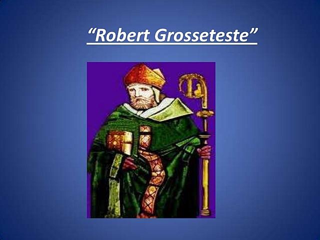 Robert Grosseteste (1175 - 1253)