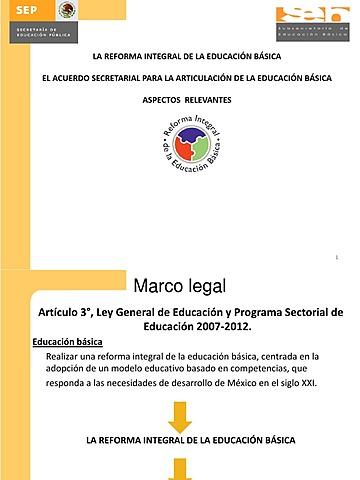 Reforma integral de Educación básica (2007-2012) con la que se pretende articular los 3 niveles de educación básica en un solo currículo.