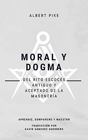 Moral y Dogma del Antiguo y Aceptado Rito Escocés de la Masonería