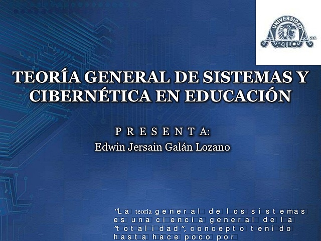 La Teoría General de Sistemas y la Cibernética.