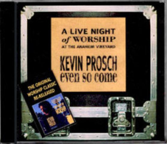 Even So Come - Kevin Prosch (1999/2004)