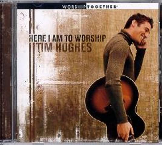 Here I Am To Worship - Tim Hughes (2001)