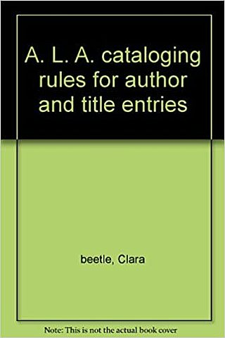 A.L.A. Cataloging Rules for Author and Title Entries