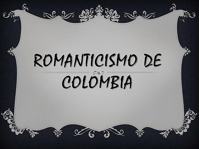 LITERATURA DEL ROMANTICISMO EN COLOMBIA