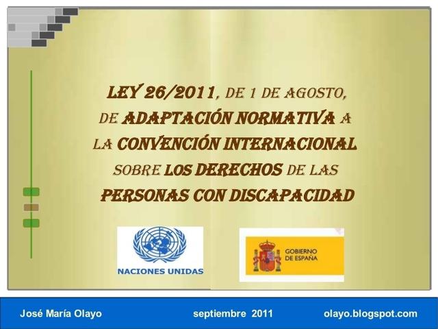 (2011); LEY 26 de 1 de agosto, de adaptación normativa a la Convención Internacional sobre los Derechos de las Personas con Discapacidad.
