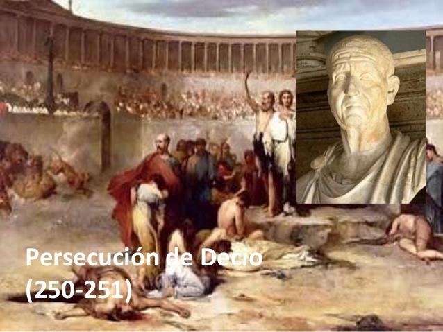 persecución sistematizada de Decio. Se obliga a todos los súbditos de Roma a hacer un sacrificio público