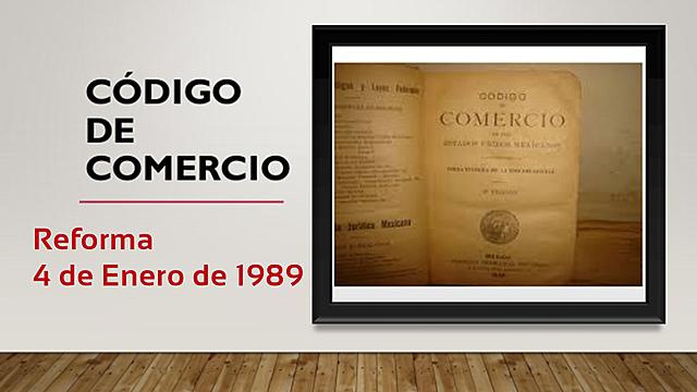 Reforma al Código de Comercio vigente, con fecha 4 de enero de 1989