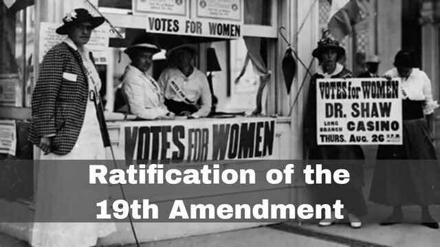 The 19th Amendment was Ratified