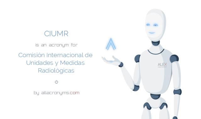 Magnitudes y Dosis. Comisión Internacional de Unidades y Medidas Radiológicas (CIUMR)