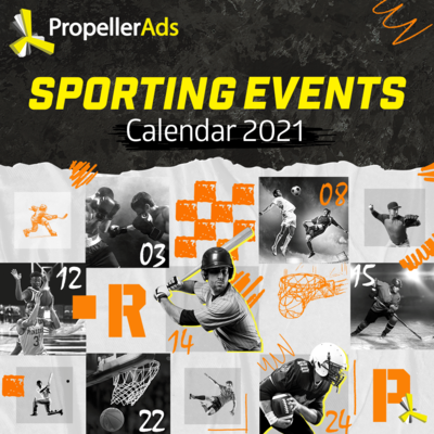 PropellerAds Sporting Events 2021 for Affiliate Marketers timeline
