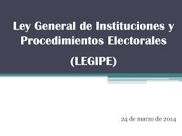 Ley General de Instituciones y Procedimientos Electorales.