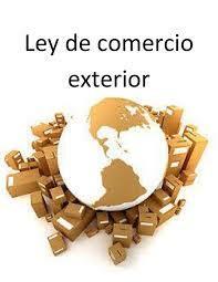 Ley de Comercio exteriór.