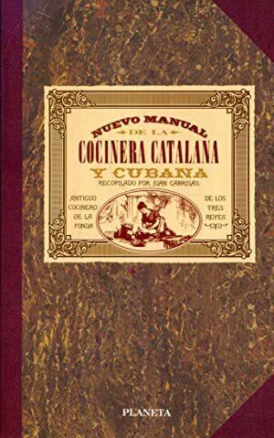 Manual de repostería, pastelería, confitería y licores de la cocinera catalana y del cocinero cubano
