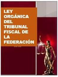 LEY ORGANICA DEL TRIBUNAL FISACAL DE LA FEDERACION