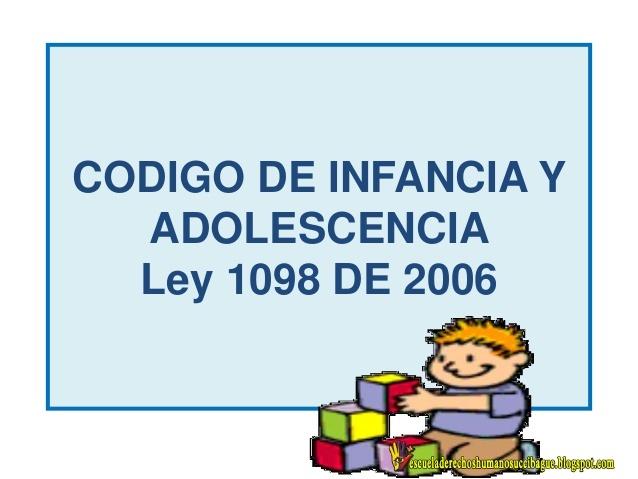 Código de la Infancia y la Adolescencia. LEY 1098 DE 2006
