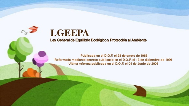 Ley General del Equilibrio Ecológico y Protección al Ambiente (LGEEPA)