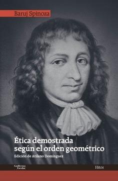 BARUCH SPINOZA: ÉTICA DEMOSTRADA SEGÚN EL ORDEN GEOMÉTRICO