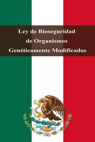 Aprobación de la Ley de Bioseguridad de Organismos Genéticamente Modificados en México