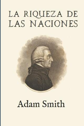 Adam Smith publica La riqueza de las naciones.