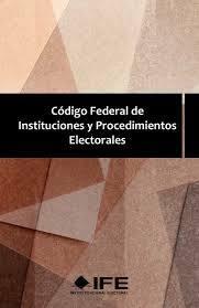 Código Federal de Instituciones y Procedimientos Electorales.