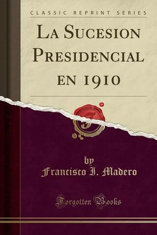 1908 Libro La Sucesión presidencial de 1910