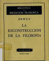 John Dewey: La reconstruccion en la filosofia
