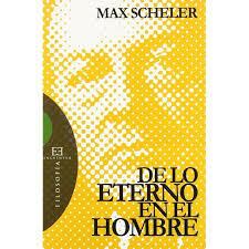 Max Scheller: Obra De lo eterno del hombre