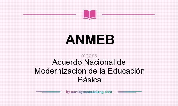 Acuerdo Nacional para la Modernización de la Educación Básica (ANMEB).