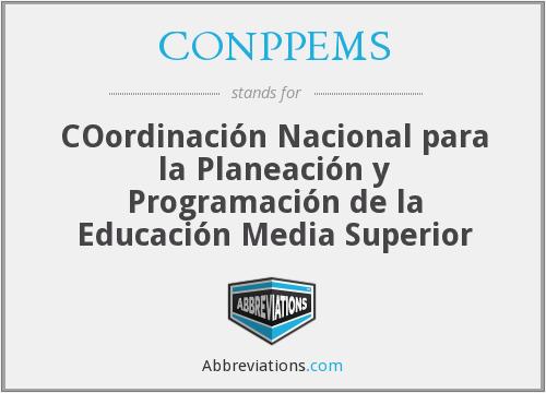 Se crea la Coordinación Nacional para la Planeación y Programación de la Educación Media Superior (CONPPEMS).