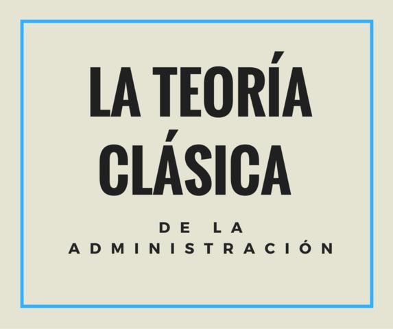 INICIO DE LA TEORÍA CLÁSICA DE LA ADMINISTRACIÓN