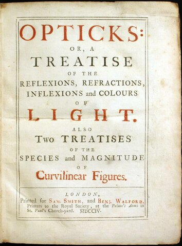 Opticks: or, A Treatise of the Reflexions, Refractions, Inflexions and Colours of Light