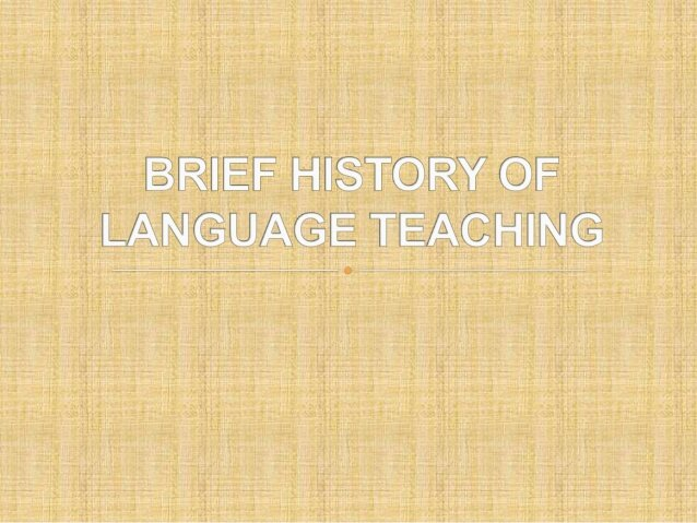 A historical overview of language teaching methods and approaches