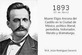 Muere Eligio Ancona del Castillo en la Ciudad de México, político liberal, periodista, historiador, literato y dramaturgo.