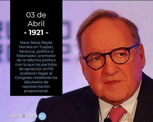 Nace Jesús Reyes Heroles en Tuxpan, Veracruz, político e historiador, promotor de la reforma política con la que los partidos de oposición al PRI pudieron llegar al Congreso mediante los diputados de representación proporcional.
