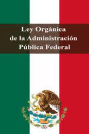 Ley de Secretarías y Departamentos de Estado y decreta la Ley Orgánica de la Administración  Pública Federal