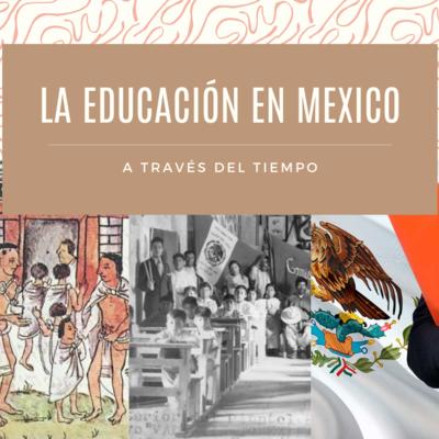 LA EDUCACIÓN EN MÉXICO A TRÁVES DEL TIEMPO timeline