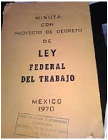 MAY 1, 1970 Entra en vigor la Ley Federal del Trabajo de 1970