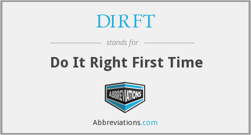 """El """"DIRFT"""" (doing it right the first time)"""