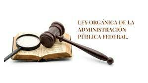Ley Orgánica de la Administración Pública Federal Mexicana.