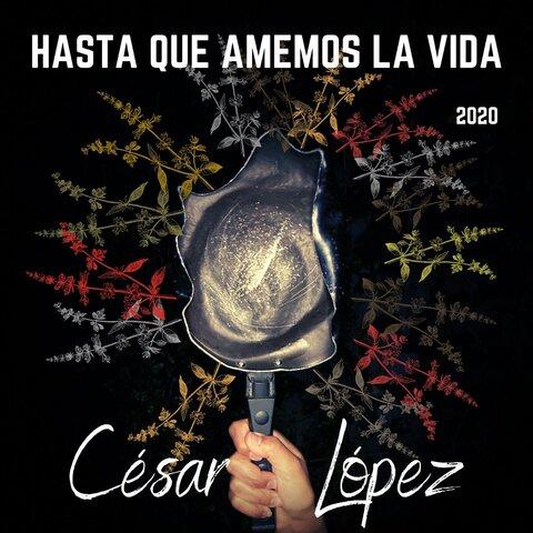 Hasta que amemos la vida (César López)