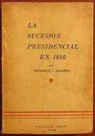 1908, Libro La sucesión presidencial de 1910.