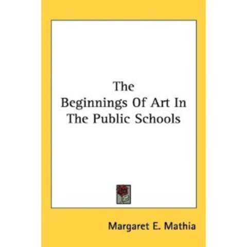 """Margaret E. Mathias writes a book titled, """"The Beginnings of Art in the Public Schools"""". The book discusses issues important to art education in kindergarten, first and second grade. The book is the first well-known book on art education."""
