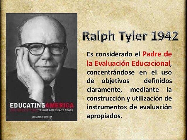 El estadounidense Ralph Tyler desarrolló el primer método sistemático de evaluación educacional.