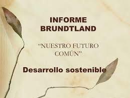 Informe Brundtland ó Nuestro Futuro Común