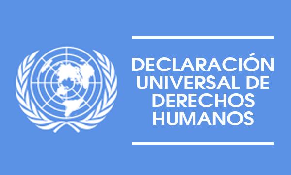 Declaración universal de Derechos Humanos.
