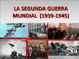 La Segunda Guerra Mundial.
