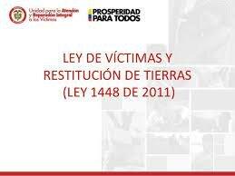 Ley 1448. Ley de Víctimas y Restitución de Tierras